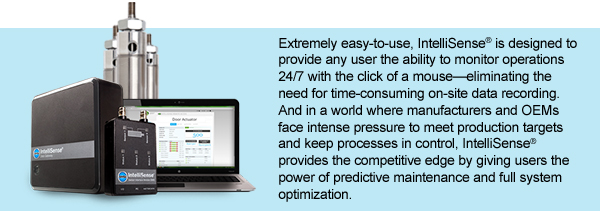 Extremely easy-to-use, IntelliSense® is designed to provide any user the ability to monitor operations 24/7 with the click of a mouse-eliminating the need for time-consuming on-site data recording. And in a world where manufacturers and OEMs face intense pressure to meet product targets and keep processes in control, IntelliSense® provides the competitive edge by giving users the power of predictive maintenance and full system optimization.
